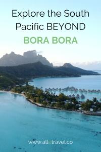 Explore the South Pacific beyond Bora Bora